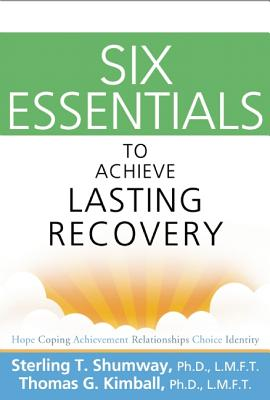 Six Essentials to Achieve Lasting Recovery By Shumway, Sterling T./ Kimball, Thomas G.