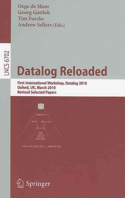 Datalog 2.0 By De Moor, Oege (EDT)/ Gottlob, Georg (EDT)/ Furche, Tim (EDT)/ Sellers, Andrew (EDT)